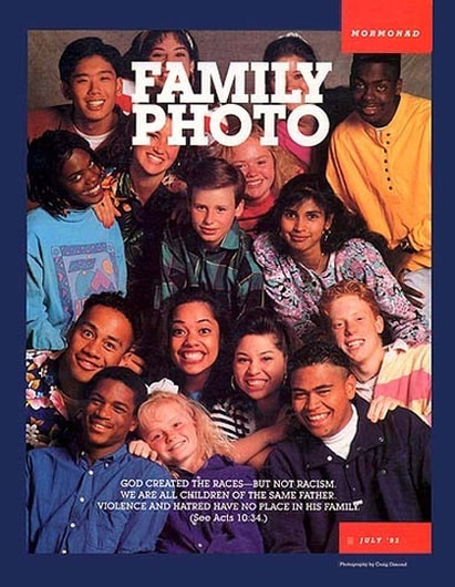 Mormonad - FAMILY PHOTO: God created the races - but not racism. We are all children of the same Father. Violence and hatred have no place in His family. (See Acts 10:34.)