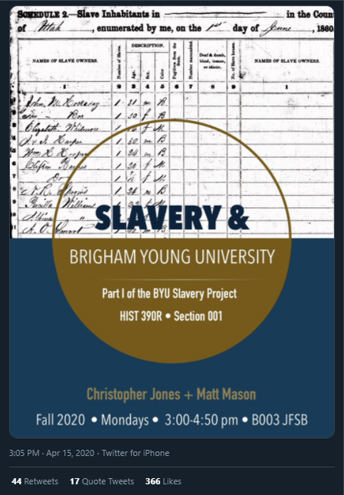 SLAVERY & BRIGHAM YOUNG UNIVERSITY: Part I of the BYU Slavery Project, HIST 390R, Secton 001 / Christopher Jones + Matt Mason / Fall 2020, Mondays, 3:00=4:50 pm, B003 JFSB / 3:05 PM Apr 15, 2020, Twitter for iPhone